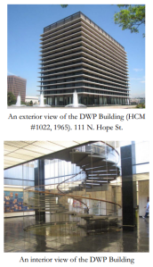 The Department of Water and Power (DWP) headquarters was declared Historic-Cultural Monument #1022 for its association with the growth of Los Angeles, its contribution to the Civic Center and its Corporate International style architecture. Source: OHR October 2012 Newsletter.